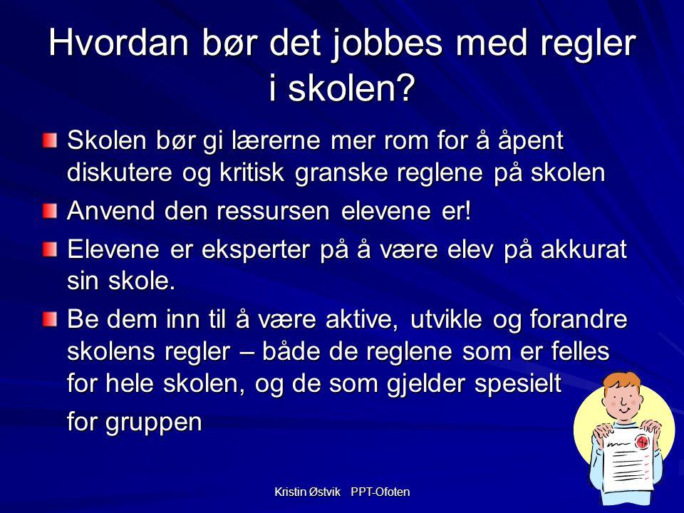 Kristin Østvik PPT-Ofoten Hvordan bør det jobbes med regler i skolen.
