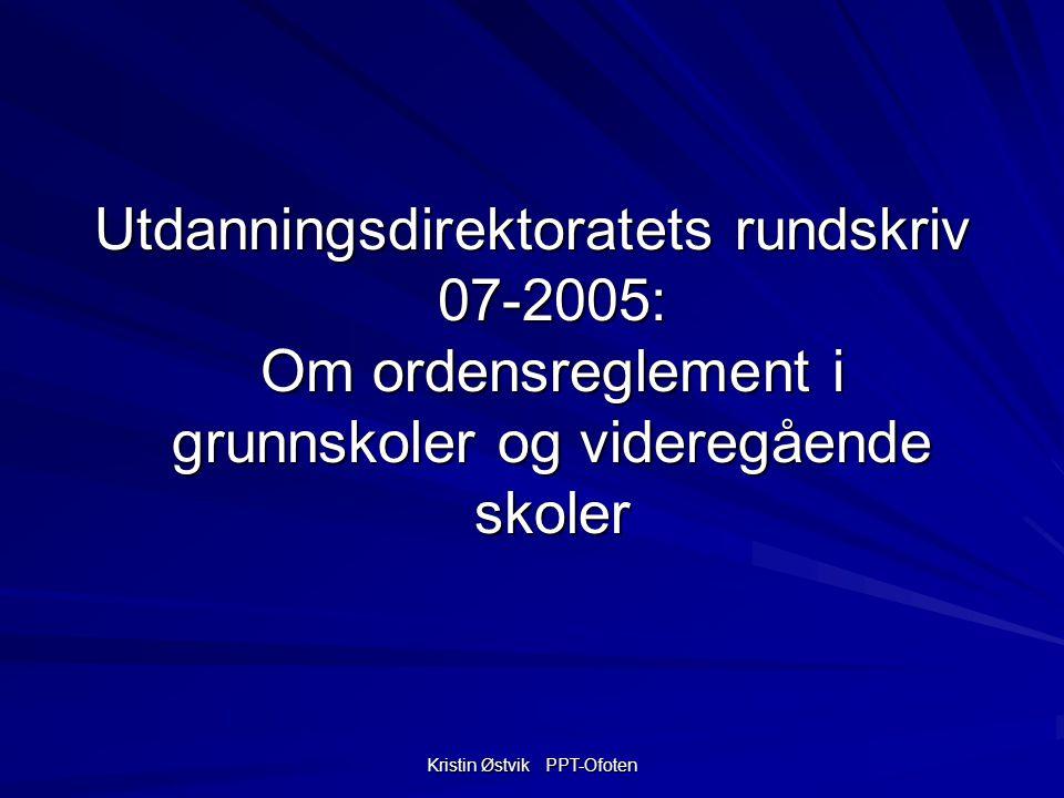 Kristin Østvik PPT-Ofoten Utdanningsdirektoratets rundskriv 07-2005: Om ordensreglement i grunnskoler og videregående skoler