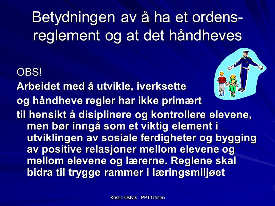 Kristin Østvik PPT-Ofoten Betydningen av å ha et ordens- reglement og at det håndheves OBS.