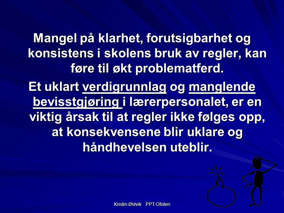Kristin Østvik PPT-Ofoten Mangel på klarhet, forutsigbarhet og konsistens i skolens bruk av regler, kan føre til økt problematferd.