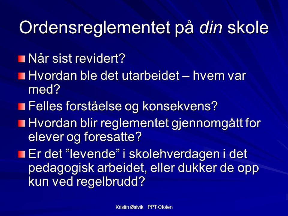Kristin Østvik PPT-Ofoten Ordensreglementet på din skole Når sist revidert.