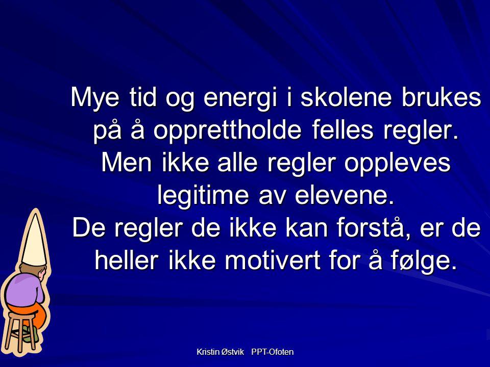 Kristin Østvik PPT-Ofoten Mye tid og energi i skolene brukes på å opprettholde felles regler.