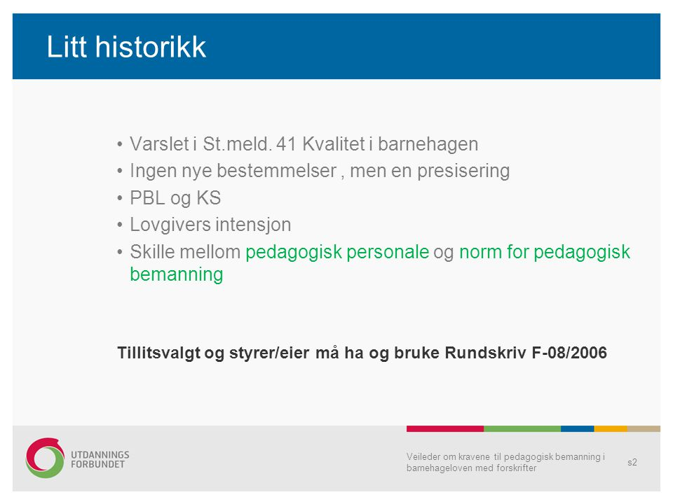 Veileder om kravene til pedagogisk bemanning i barnehageloven med forskrifter s2 Litt historikk •Varslet i St.meld.