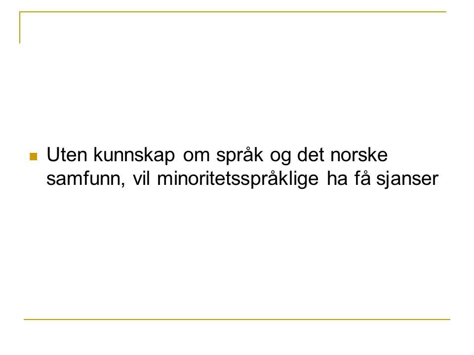  Uten kunnskap om språk og det norske samfunn, vil minoritetsspråklige ha få sjanser