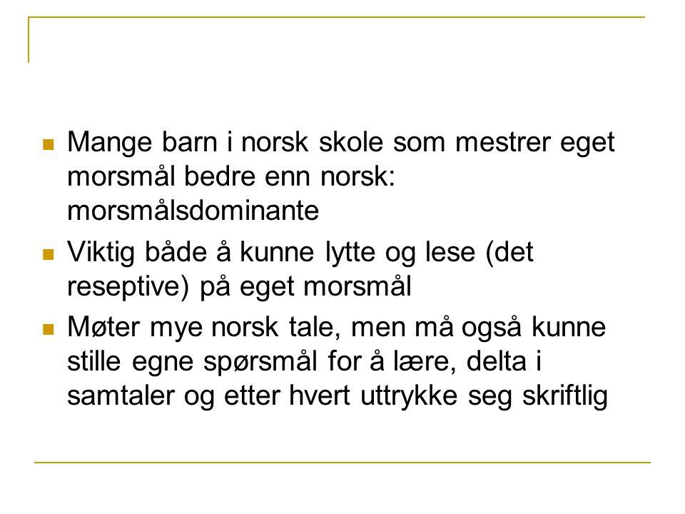  Mange barn i norsk skole som mestrer eget morsmål bedre enn norsk: morsmålsdominante  Viktig både å kunne lytte og lese (det reseptive) på eget mor