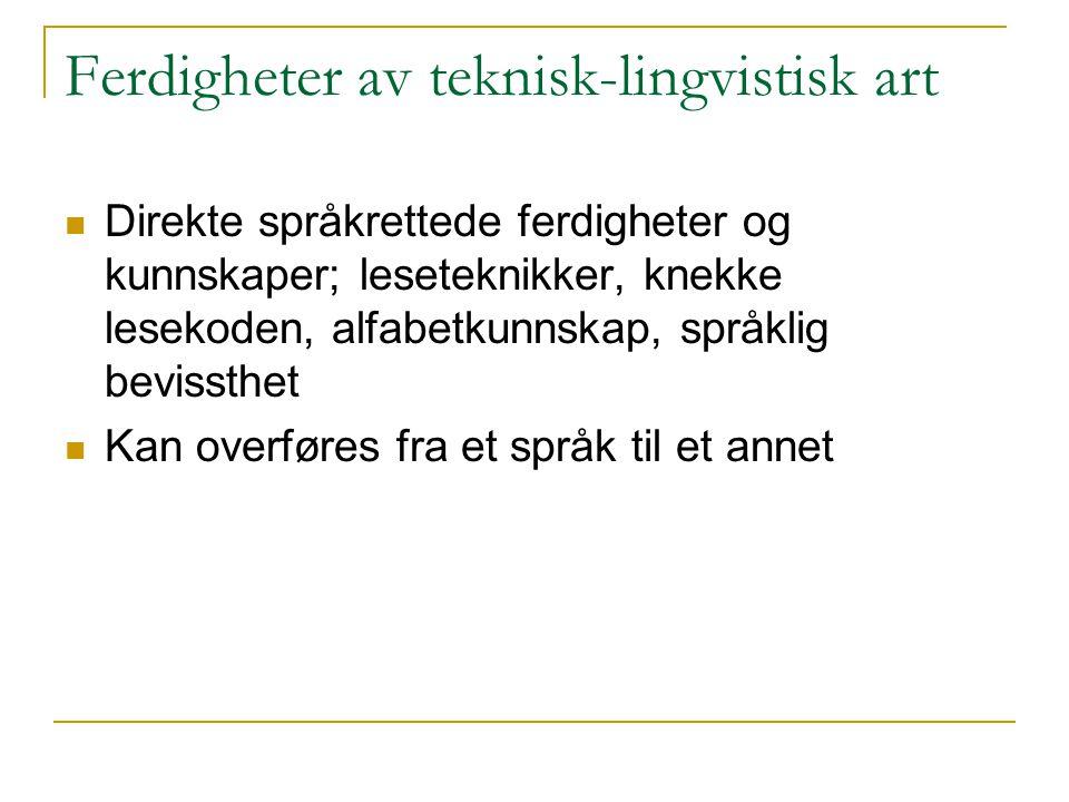 Ferdigheter av teknisk-lingvistisk art  Direkte språkrettede ferdigheter og kunnskaper; leseteknikker, knekke lesekoden, alfabetkunnskap, språklig be