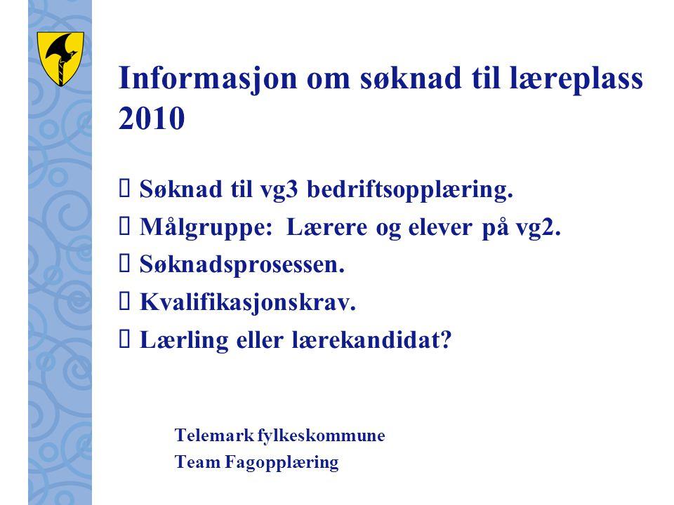 Informasjon om søknad til læreplass 2010  Søknad til vg3 bedriftsopplæring.  Målgruppe: Lærere og elever på vg2.  Søknadsprosessen.  Kvalifikasjon