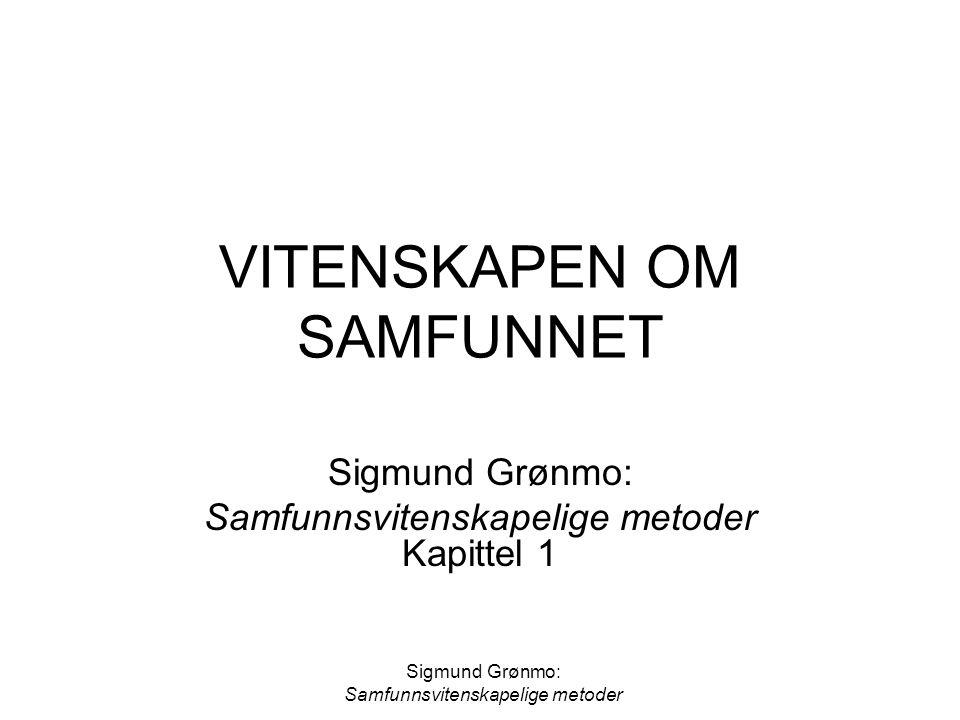 Sigmund Grønmo: Samfunnsvitenskapelige metoder VITENSKAPEN OM SAMFUNNET Sigmund Grønmo: Samfunnsvitenskapelige metoder Kapittel 1