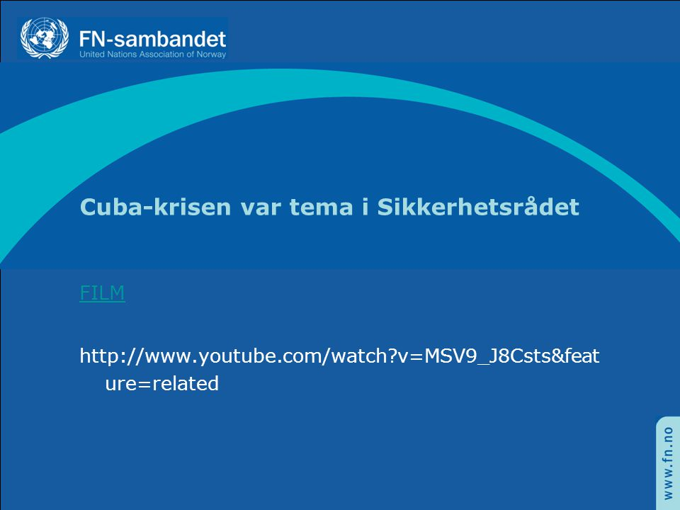Cuba-krisen var tema i Sikkerhetsrådet FILM http://www.youtube.com/watch?v=MSV9_J8Csts&feat ure=related