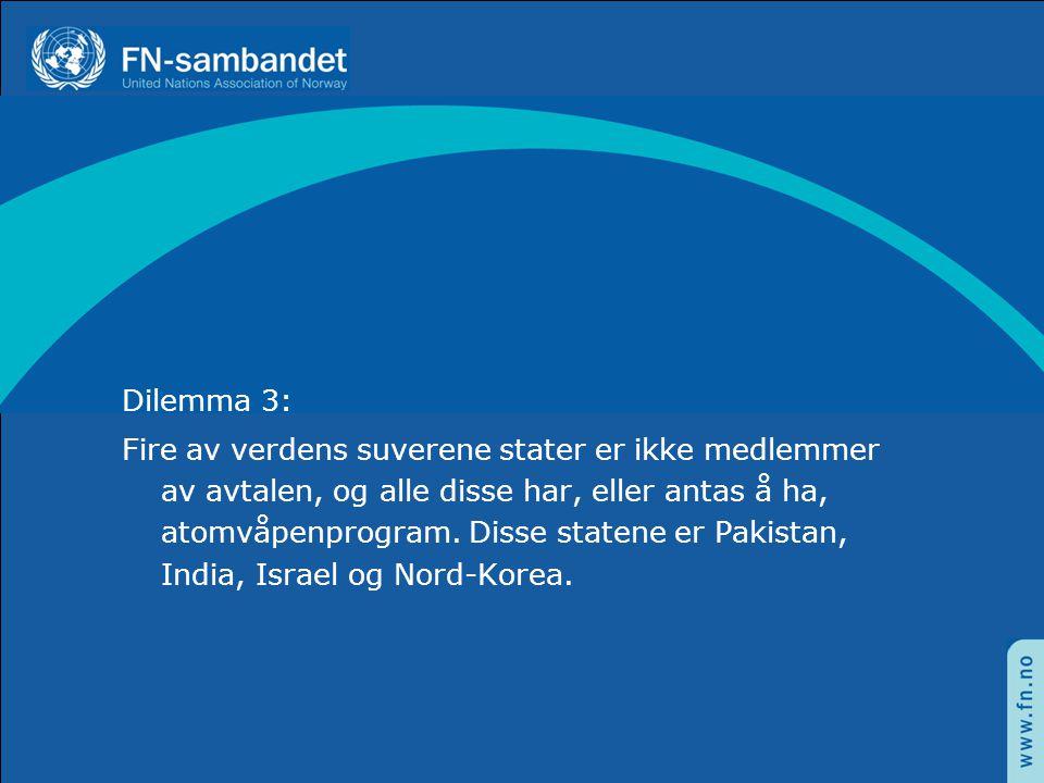 Dilemma 3: Fire av verdens suverene stater er ikke medlemmer av avtalen, og alle disse har, eller antas å ha, atomvåpenprogram.