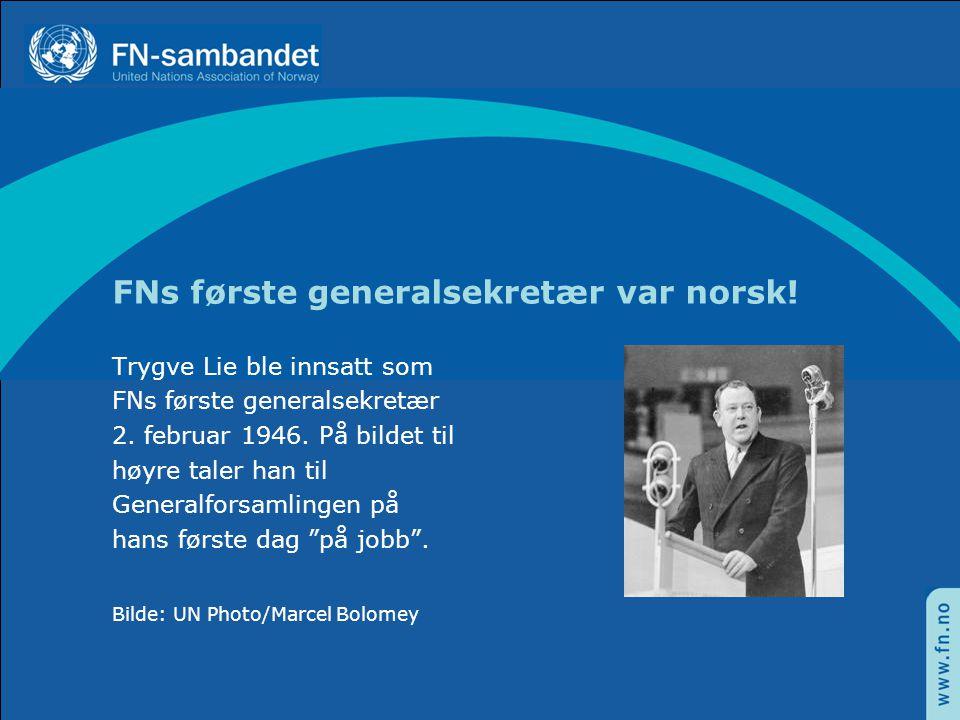 FNs første generalsekretær var norsk.Trygve Lie ble innsatt som FNs første generalsekretær 2.