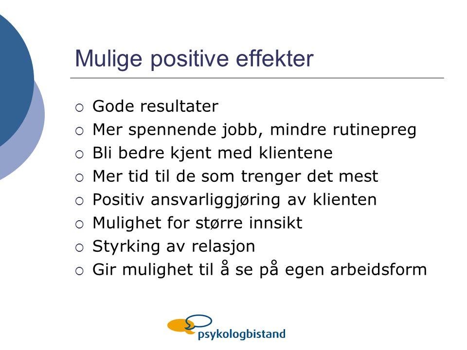 Mulige positive effekter  Gode resultater  Mer spennende jobb, mindre rutinepreg  Bli bedre kjent med klientene  Mer tid til de som trenger det me