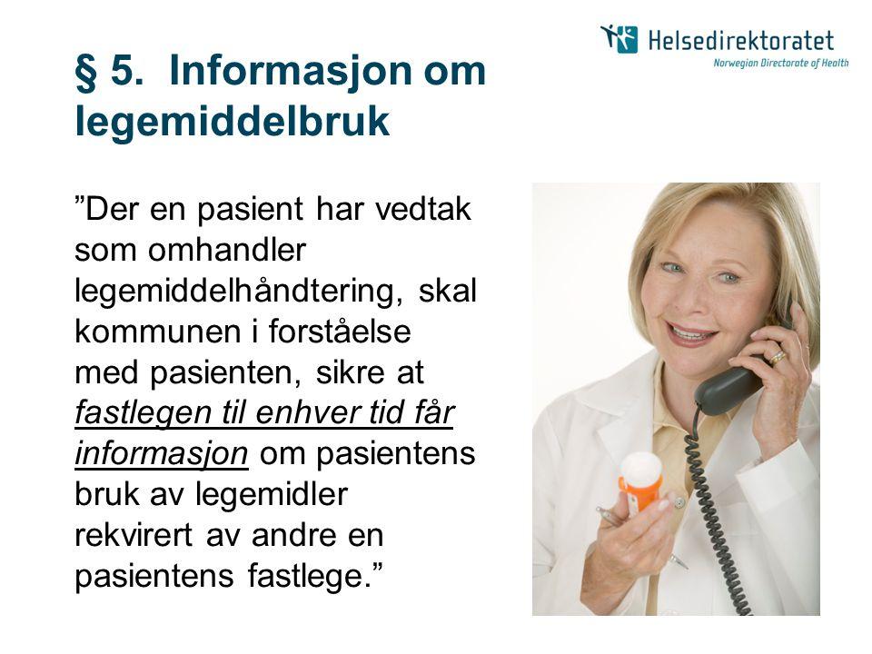 """§ 5. Informasjon om legemiddelbruk """"Der en pasient har vedtak som omhandler legemiddelhåndtering, skal kommunen i forståelse med pasienten, sikre at f"""
