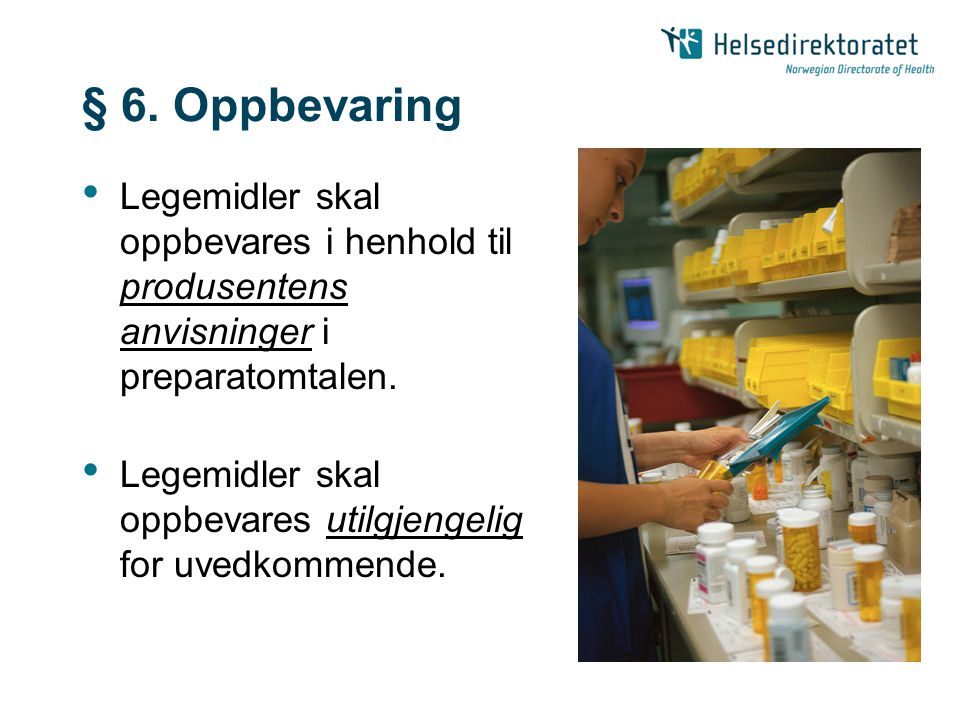 § 6. Oppbevaring • Legemidler skal oppbevares i henhold til produsentens anvisninger i preparatomtalen. • Legemidler skal oppbevares utilgjengelig for