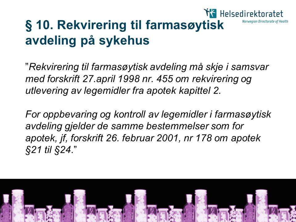 """§ 10. Rekvirering til farmasøytisk avdeling på sykehus """"Rekvirering til farmasøytisk avdeling må skje i samsvar med forskrift 27.april 1998 nr. 455 om"""