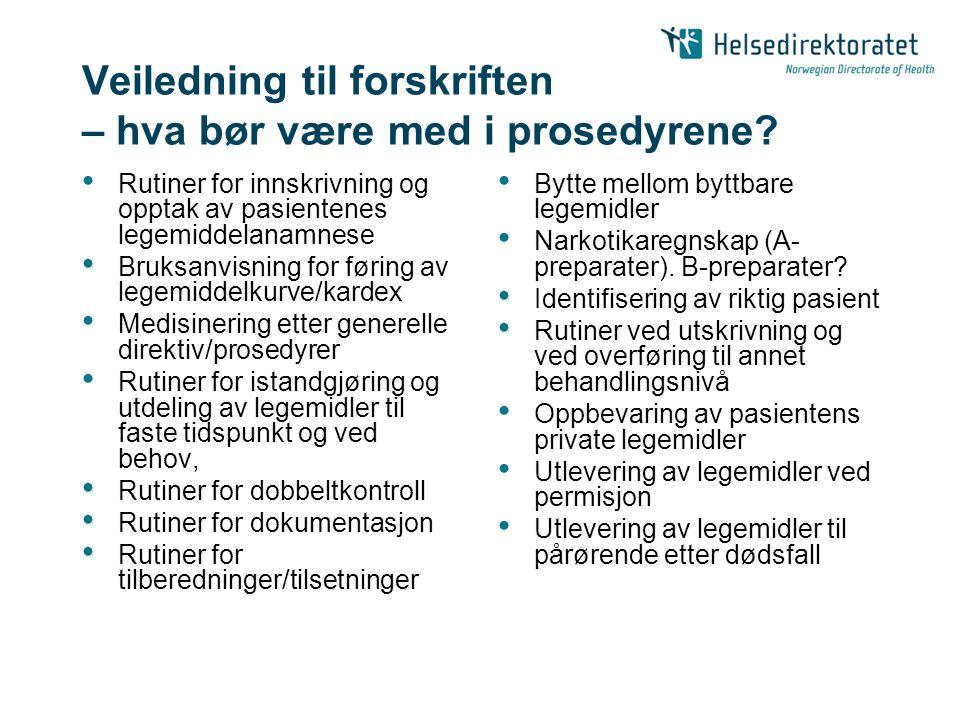 Veiledning til forskriften – hva bør være med i prosedyrene? • Rutiner for innskrivning og opptak av pasientenes legemiddelanamnese • Bruksanvisning f