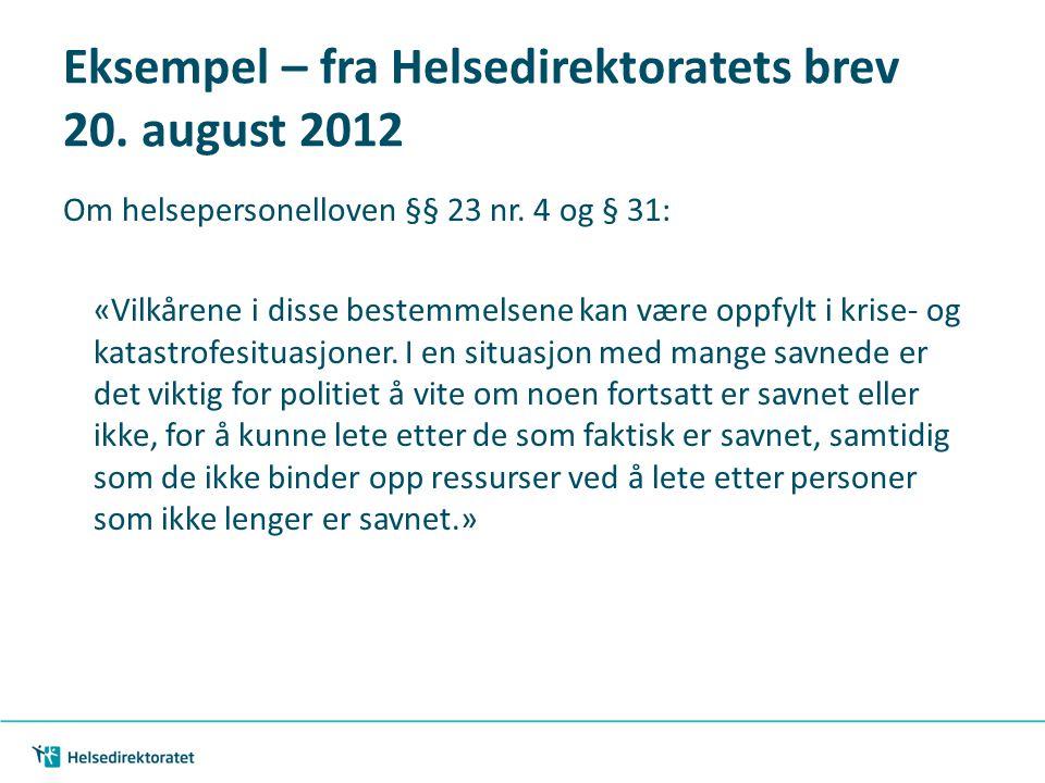 Eksempel – fra Helsedirektoratets brev 20. august 2012 Om helsepersonelloven §§ 23 nr. 4 og § 31: «Vilkårene i disse bestemmelsene kan være oppfylt i