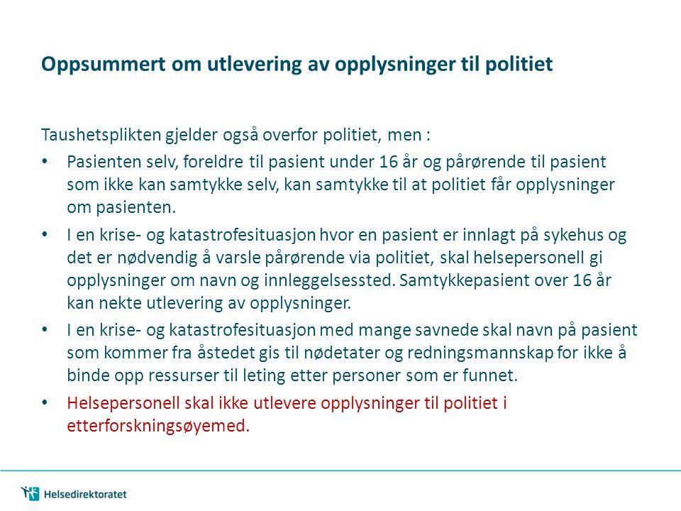 Oppsummert om utlevering av opplysninger til politiet Taushetsplikten gjelder også overfor politiet, men : • Pasienten selv, foreldre til pasient unde