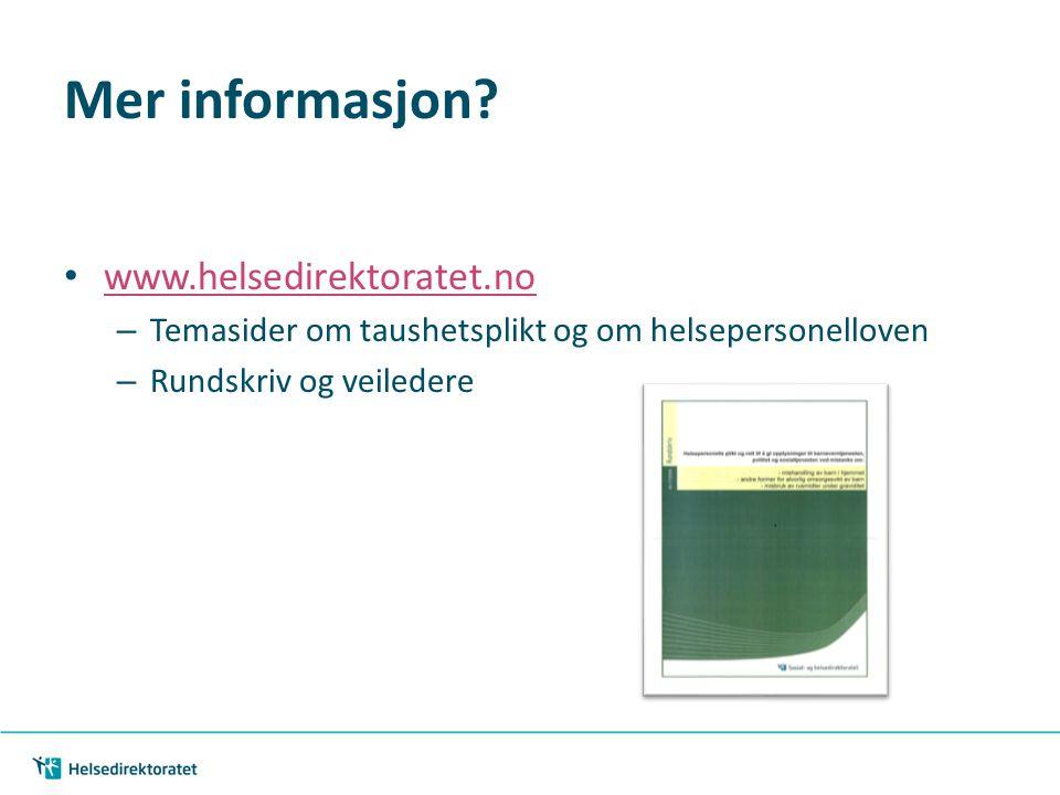 Mer informasjon? • www.helsedirektoratet.no www.helsedirektoratet.no – Temasider om taushetsplikt og om helsepersonelloven – Rundskriv og veiledere