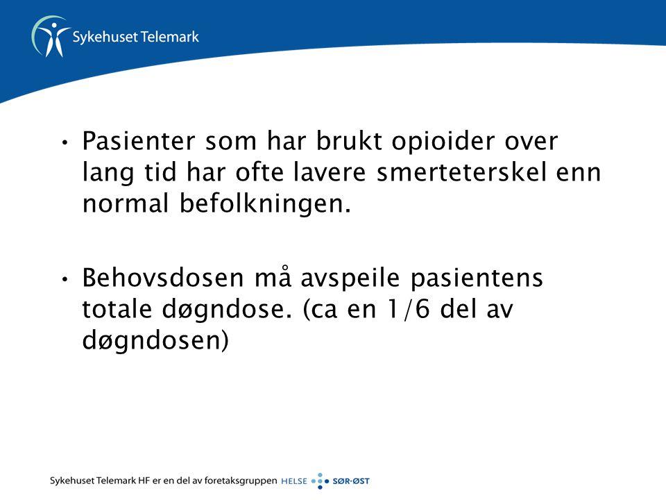 •Pasienter som har brukt opioider over lang tid har ofte lavere smerteterskel enn normal befolkningen. •Behovsdosen må avspeile pasientens totale døgn