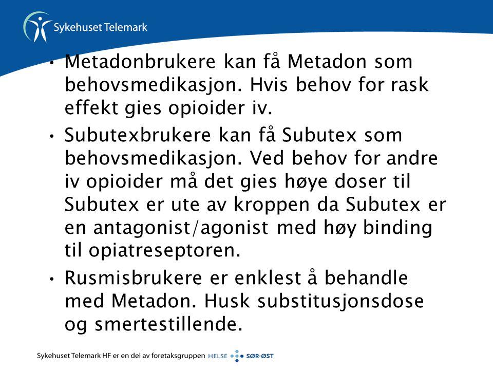 •Metadonbrukere kan få Metadon som behovsmedikasjon. Hvis behov for rask effekt gies opioider iv. •Subutexbrukere kan få Subutex som behovsmedikasjon.