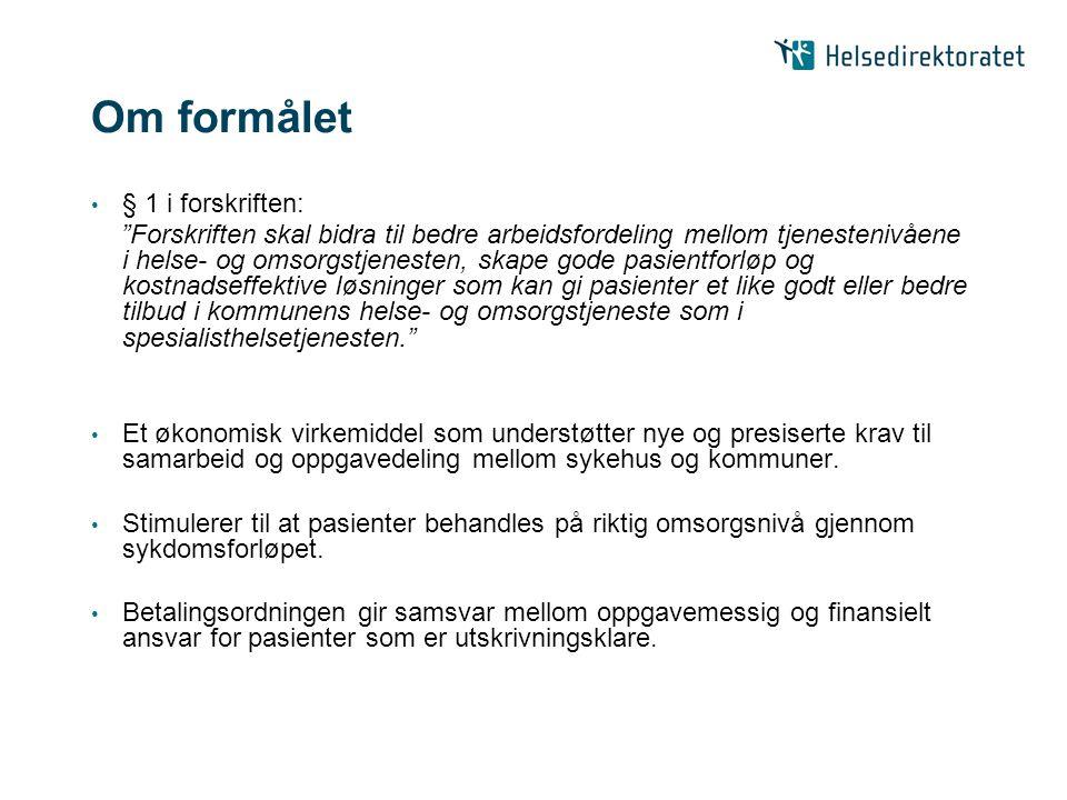 Regelverk • Lov om kommunale helse- og omsorgstjenster, § 11-4 - http://lovdata.no/all/hl-20110624-030.html http://lovdata.no/all/hl-20110624-030.html • Forskrift om kommunal medfinansiering av spesialisthelsetjenesten og kommunal betaling for utskrivningsklare pasienter, §§ 1-2 og 7-15 - http://lovdata.no/for/sf/ho/xo-20111118-1115.html http://lovdata.no/for/sf/ho/xo-20111118-1115.html