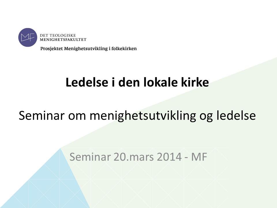 Ledelse i den lokale kirke Seminar om menighetsutvikling og ledelse Seminar 20.mars 2014 - MF