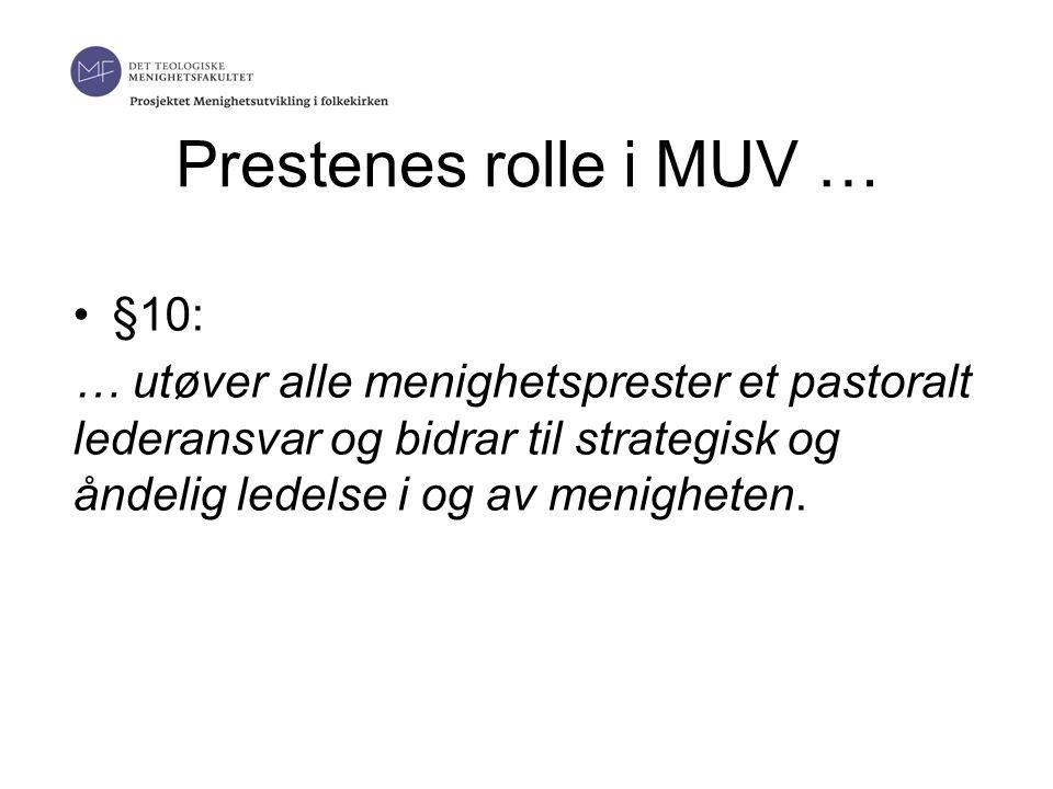 Prestenes rolle i MUV … •§10: … utøver alle menighetsprester et pastoralt lederansvar og bidrar til strategisk og åndelig ledelse i og av menigheten.