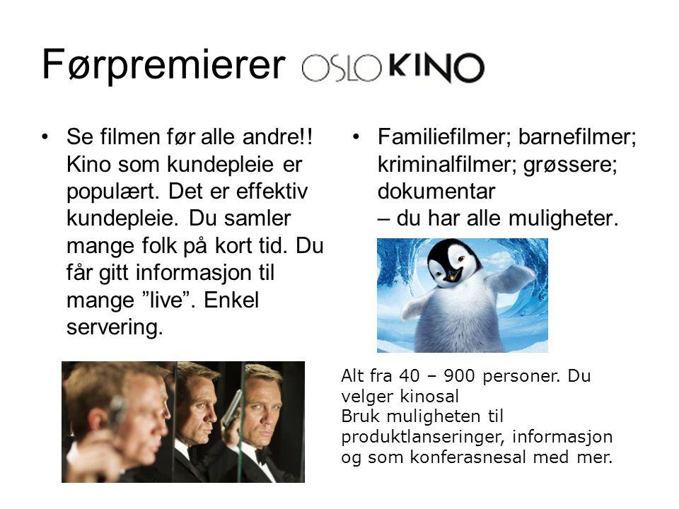 Førpremierer •Se filmen før alle andre!! Kino som kundepleie er populært. Det er effektiv kundepleie. Du samler mange folk på kort tid. Du får gitt in