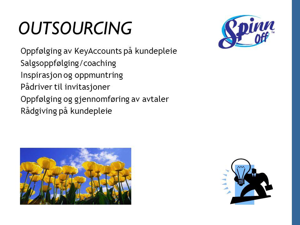 OUTSOURCING Oppfølging av KeyAccounts på kundepleie Salgsoppfølging/coaching Inspirasjon og oppmuntring Pådriver til invitasjoner Oppfølging og gjenno