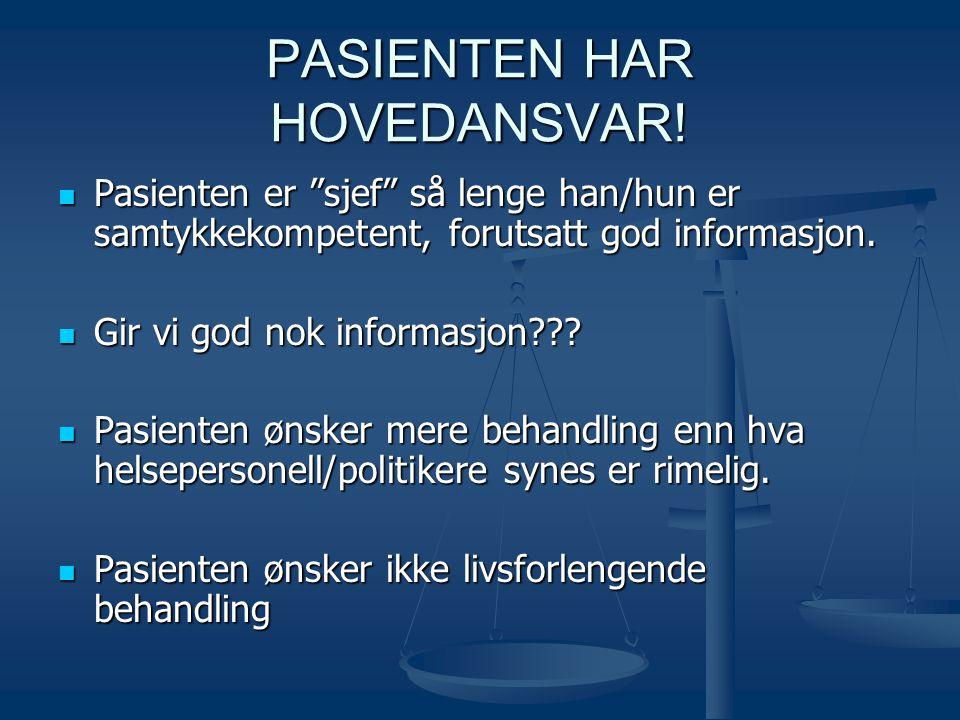 """PASIENTEN HAR HOVEDANSVAR!  Pasienten er """"sjef"""" så lenge han/hun er samtykkekompetent, forutsatt god informasjon.  Gir vi god nok informasjon???  P"""