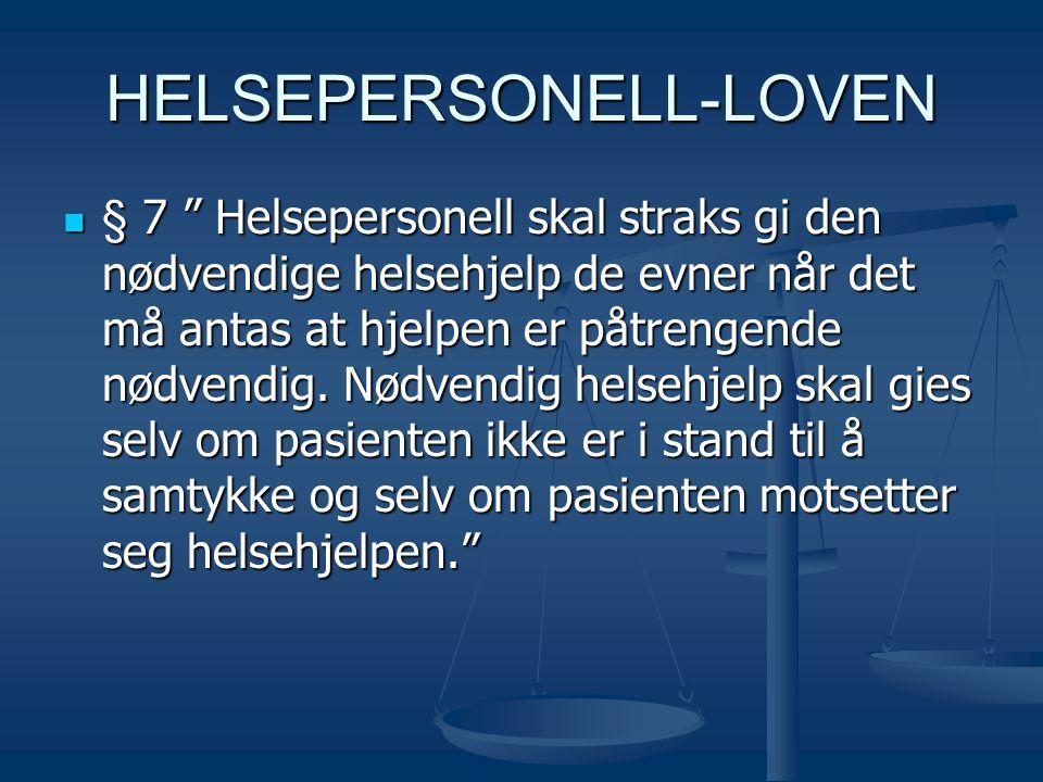 """HELSEPERSONELL-LOVEN  § 7 """" Helsepersonell skal straks gi den nødvendige helsehjelp de evner når det må antas at hjelpen er påtrengende nødvendig. Nø"""