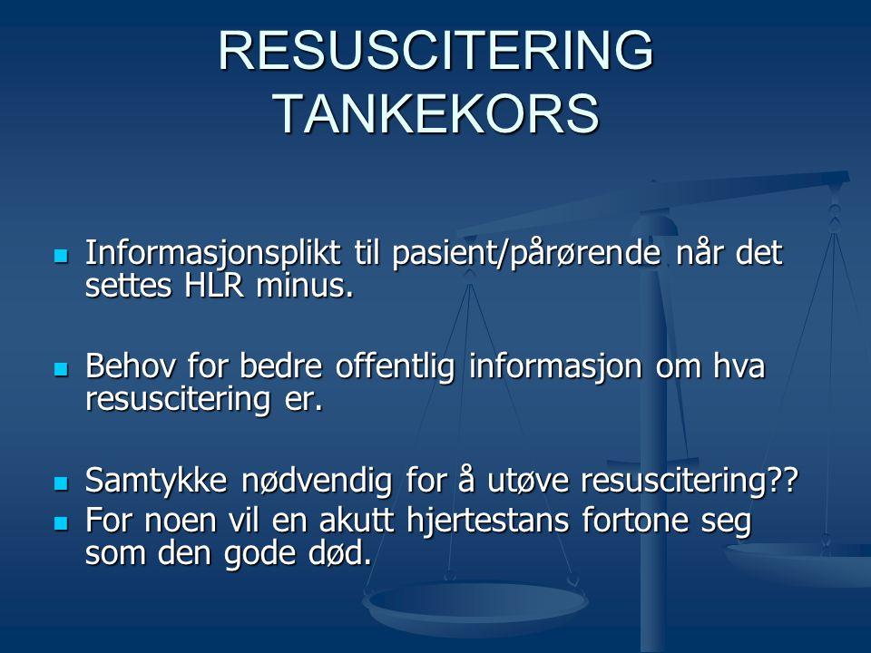 RESUSCITERING TANKEKORS  Informasjonsplikt til pasient/pårørende når det settes HLR minus.  Behov for bedre offentlig informasjon om hva resusciteri