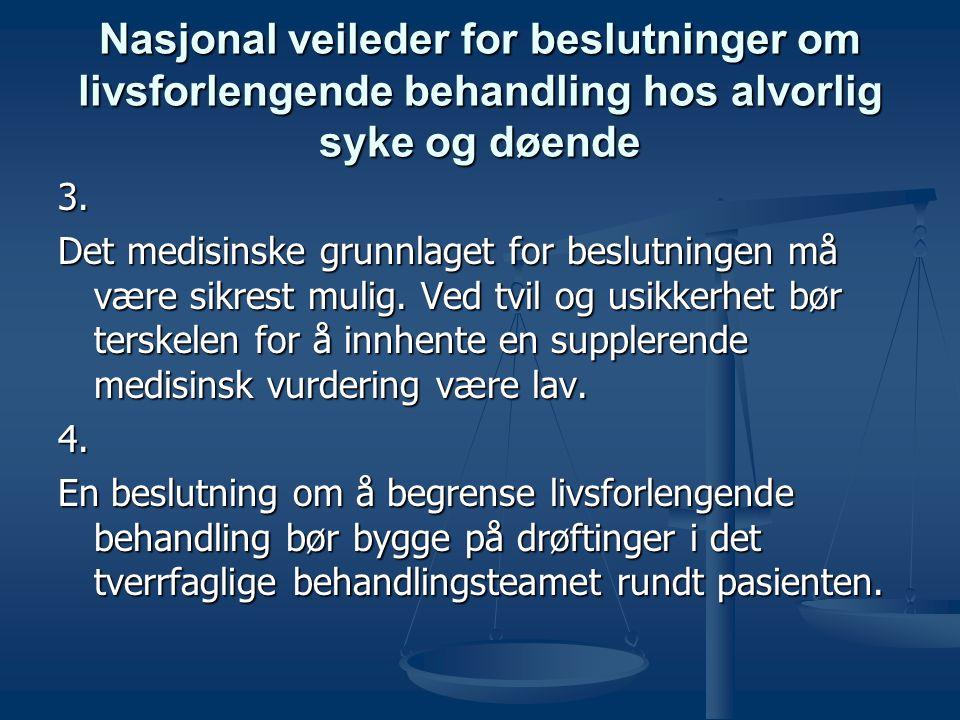 Nasjonal veileder for beslutninger om livsforlengende behandling hos alvorlig syke og døende 3. Det medisinske grunnlaget for beslutningen må være sik