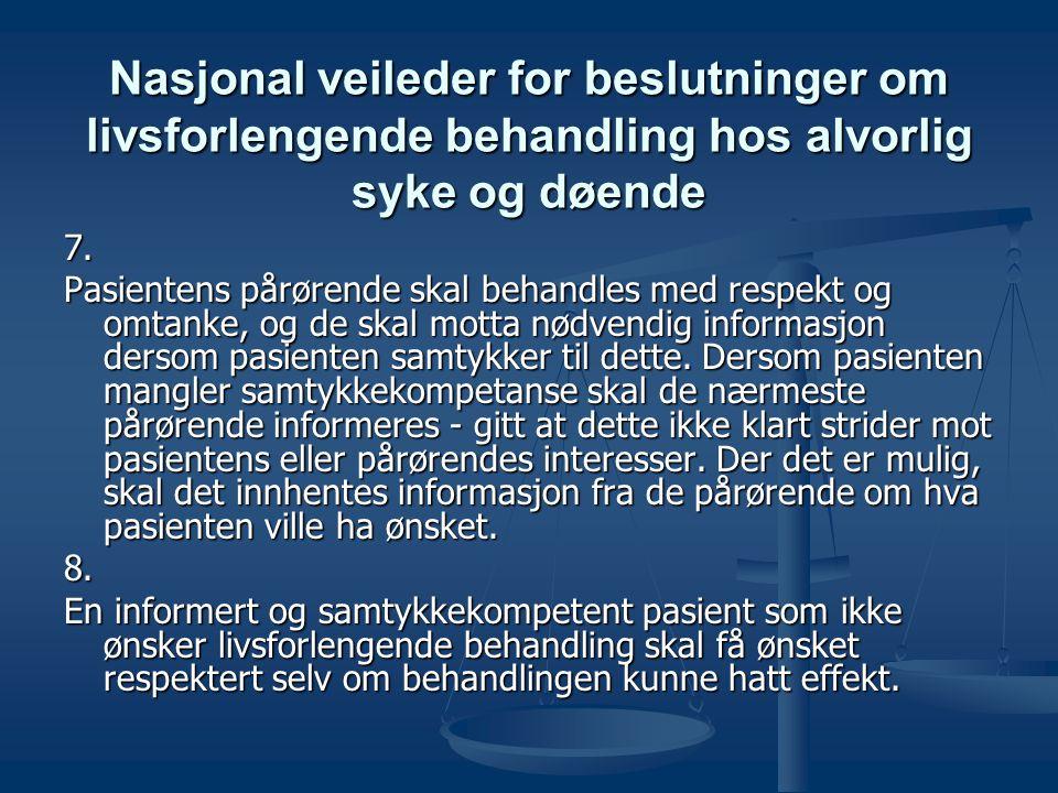 Nasjonal veileder for beslutninger om livsforlengende behandling hos alvorlig syke og døende 7. Pasientens pårørende skal behandles med respekt og omt