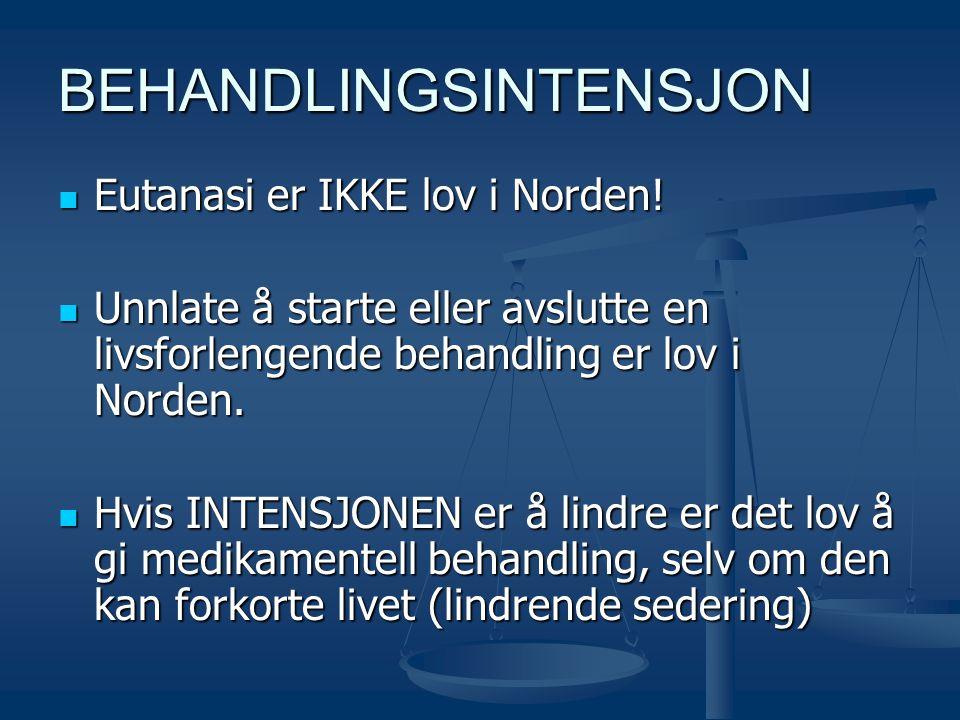 BEHANDLINGSINTENSJON  Eutanasi er IKKE lov i Norden!  Unnlate å starte eller avslutte en livsforlengende behandling er lov i Norden.  Hvis INTENSJO