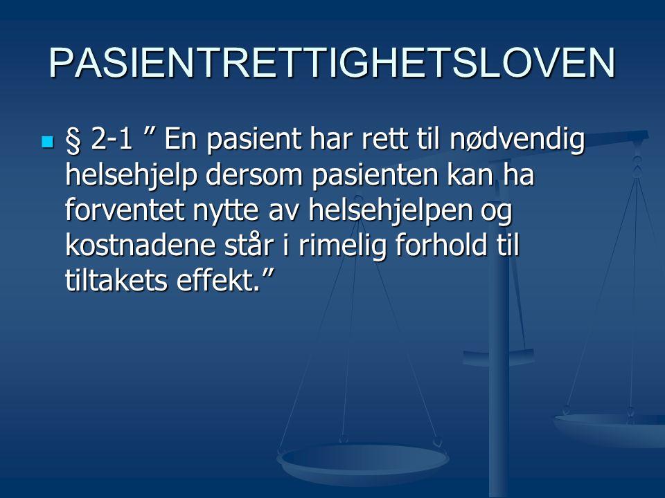 """PASIENTRETTIGHETSLOVEN  § 2-1 """" En pasient har rett til nødvendig helsehjelp dersom pasienten kan ha forventet nytte av helsehjelpen og kostnadene st"""