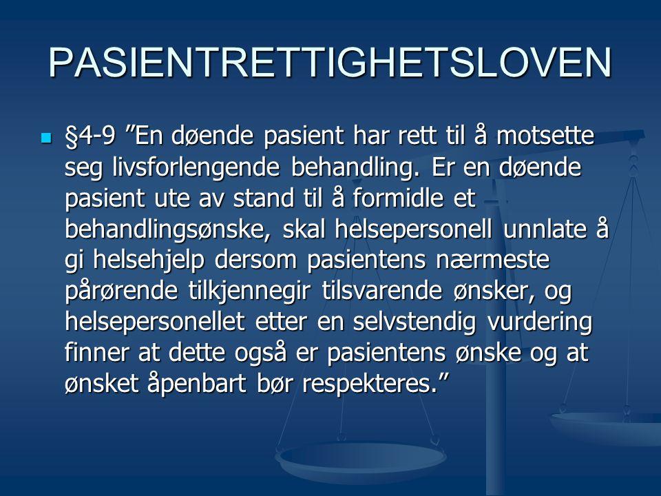 """PASIENTRETTIGHETSLOVEN  §4-9 """"En døende pasient har rett til å motsette seg livsforlengende behandling. Er en døende pasient ute av stand til å formi"""