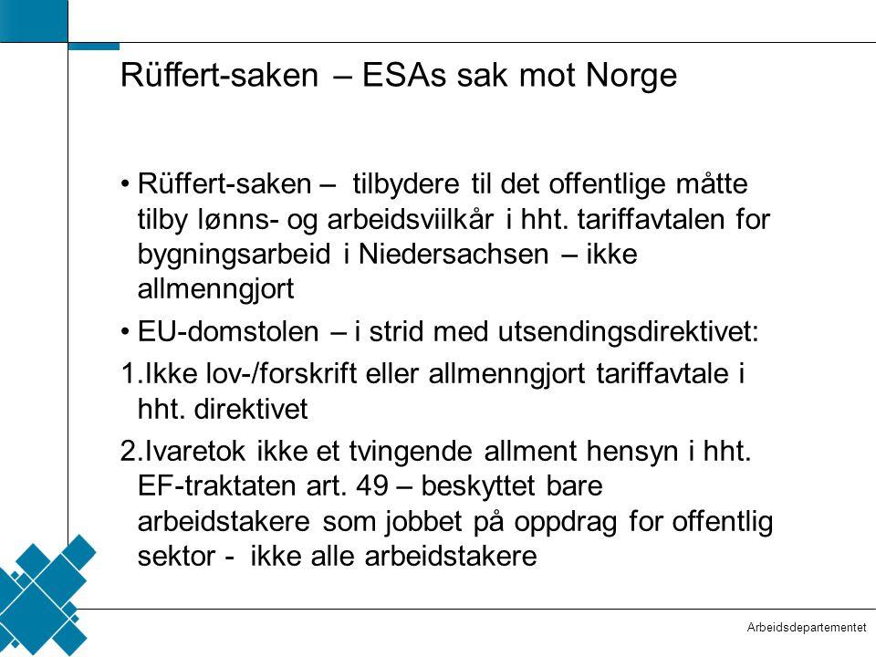 Arbeidsdepartementet  Tittelfelt   Innholdsfelt  Rüffert-saken – ESAs sak mot Norge •Rüffert-saken – tilbydere til det offentlige måtte tilby lønn