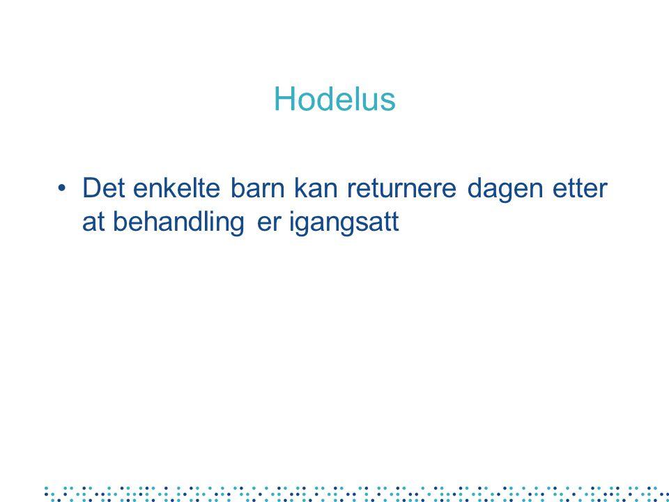 Hodelus •Det enkelte barn kan returnere dagen etter at behandling er igangsatt