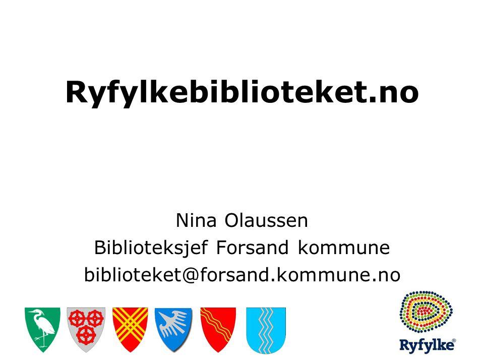 Ryfylkebiblioteket.no Nina Olaussen Biblioteksjef Forsand kommune biblioteket@forsand.kommune.no