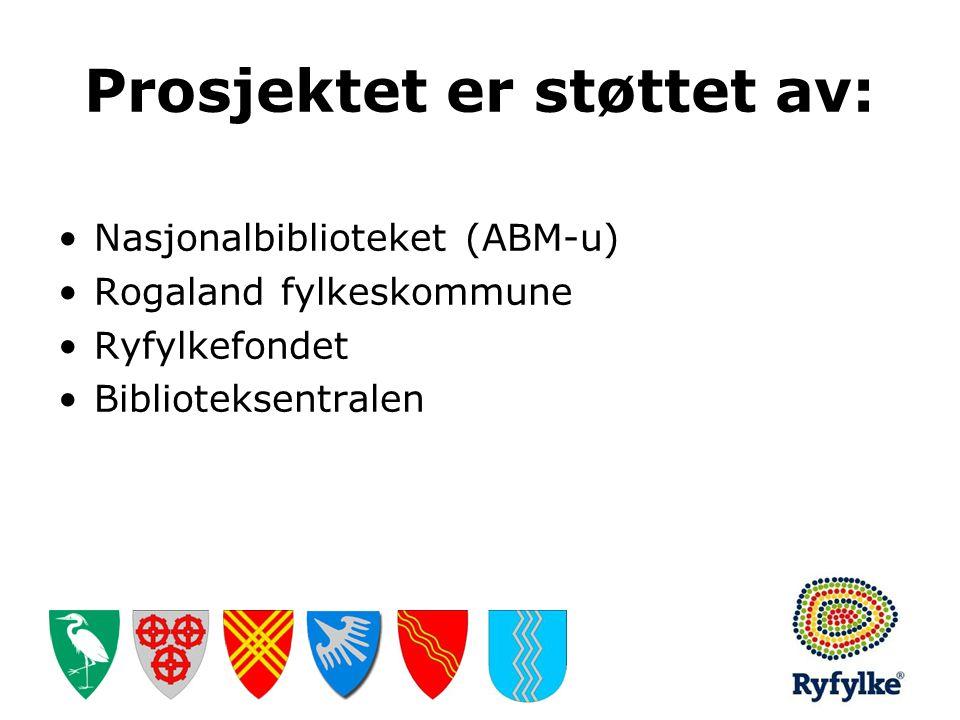 Prosjektet er støttet av: •Nasjonalbiblioteket (ABM-u) •Rogaland fylkeskommune •Ryfylkefondet •Biblioteksentralen