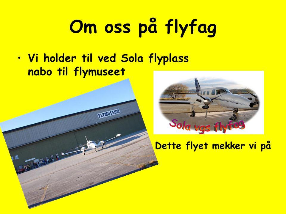 Om oss på flyfag •Vi holder til ved Sola flyplass nabo til flymuseet Dette flyet mekker vi på