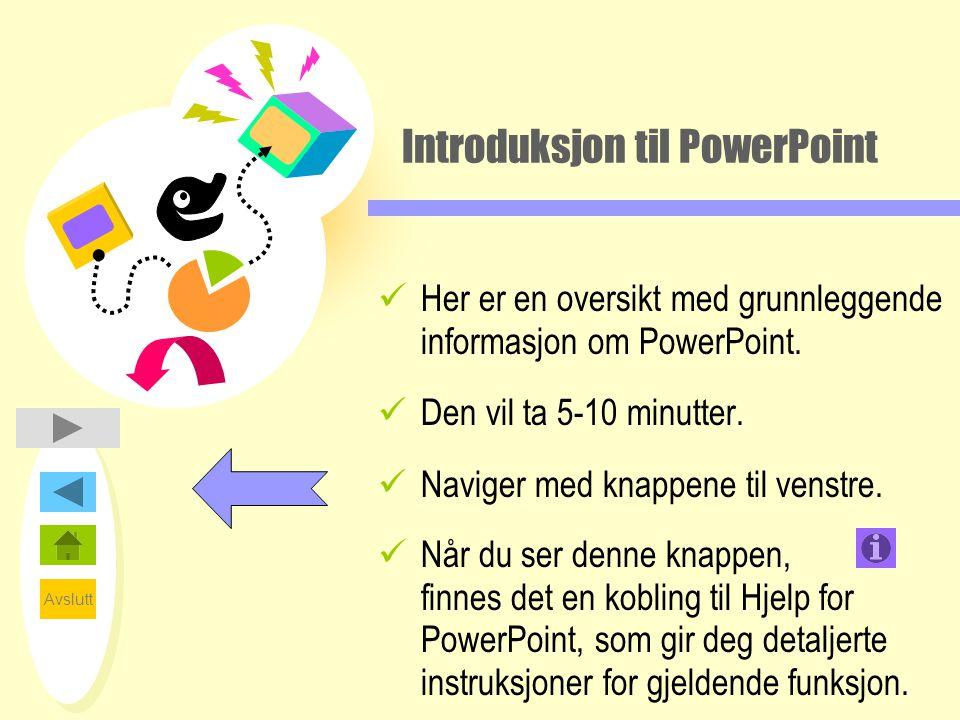 Avslutt Introduksjon til PowerPoint Innholdsfortegnelse 2 1 3 4 Bli kjent med PowerPoint Lage din første presentasjon Tilpasse din første presentasjon Holde din første presentasjon Slik får du hjelp og tips 5