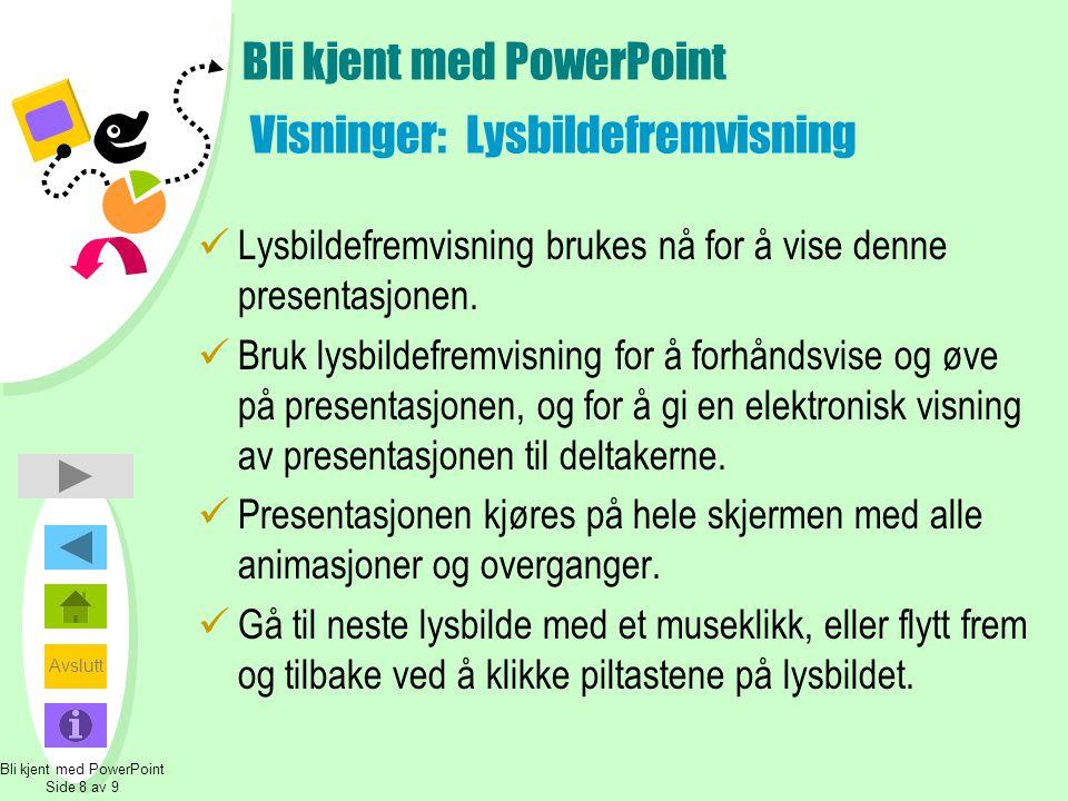 Avslutt Bli kjent med PowerPoint Side 8 av 9 Bli kjent med PowerPoint Visninger: Lysbildefremvisning  Lysbildefremvisning brukes nå for å vise denne presentasjonen.