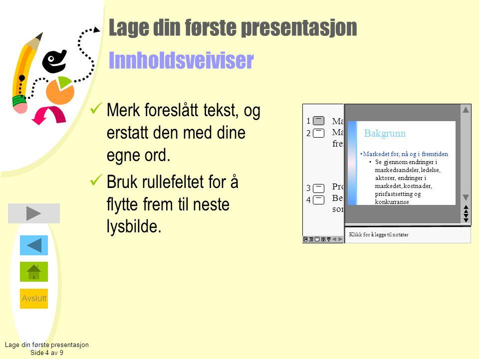 Avslutt Lage din første presentasjon Innholdsveiviser  Merk foreslått tekst, og erstatt den med dine egne ord.