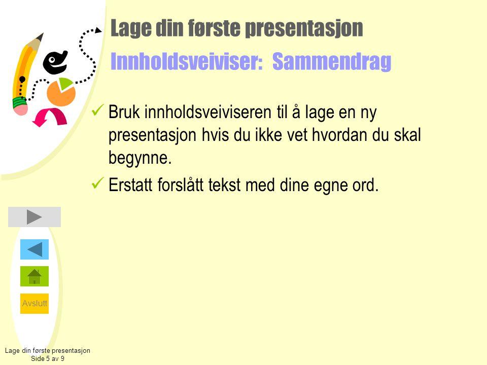 Avslutt Lage din første presentasjon Innholdsveiviser: Sammendrag  Bruk innholdsveiviseren til å lage en ny presentasjon hvis du ikke vet hvordan du skal begynne.