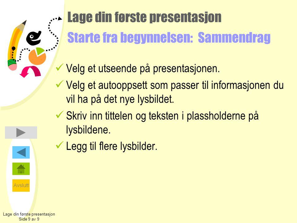Avslutt Lage din første presentasjon Starte fra begynnelsen: Sammendrag  Velg et utseende på presentasjonen.