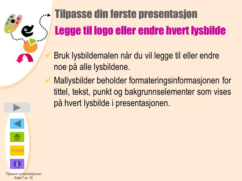 Avslutt Tilpasse din første presentasjon Legge til logo eller endre hvert lysbilde  Bruk lysbildemalen når du vil legge til eller endre noe på alle lysbildene.
