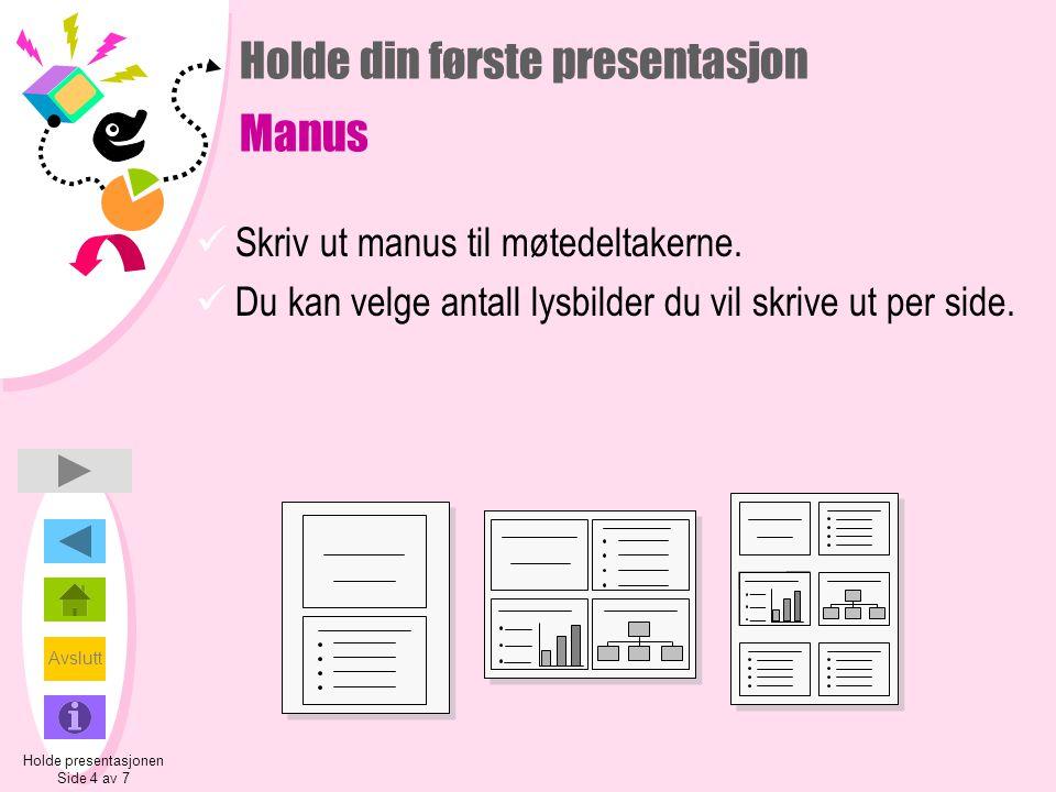 Avslutt Holde din første presentasjon Manus  Skriv ut manus til møtedeltakerne.
